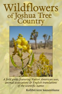 Wildflowers of Joshua Tree Country: A field guide featuring Native American uses, animal associations and translations of the scientific names into English